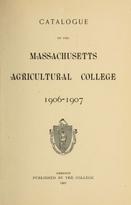 Catalogue of the Massachusetts Agricultural College, 1906-1907
