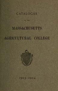 Catalogue of the Massachusetts Agricultural College, 1903-1904