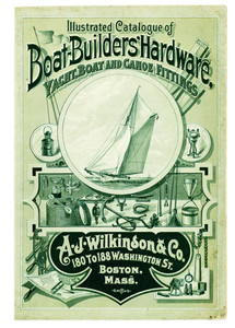 Illustrated catalogue of boat-builders' hardware, yacht, boat and canoe fittings, A.J. Wilkinson & Co., 180 to 188 Washington Street, Boston, Mass., undated
