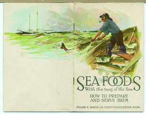 Sea foods with the tang of the sea, how to prepare and serve them, Frank E. Davis Co., Central Wharf, Gloucester, Mass., undated