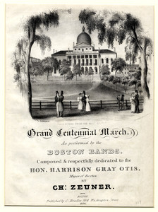 Grand centennial march, as performed by the Boston bands, composed & respectfully dedicated to the Hon. Harrison Gray Otis, Mayor of Boston, by Ch. Zeuner, Boston, published by C. Bradley, 164 Washington Street