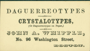 Trade card for John A. Whipple, daguerreotypes and crystalotypes, No. 96 Washington Street, Boston, Mass., undated