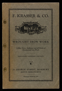 Wrought iron work, grilles, gates, andirons and all kinds of ornamental iron work, F. Krasser & Co., 31 George Street, Roxbury, Mass.