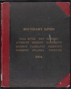 Atlas of the boundaries of the cities of Fall River - New Bedford and towns of Acushnet, Berk[e]ley, Dartmouth, Dighton, Fairhaven, Freetown, Somerset, Swansea, Westport, Bristol County