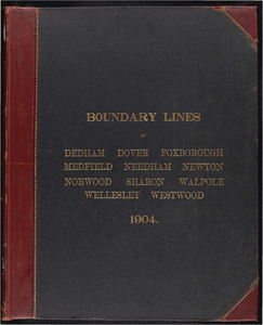 Atlas of the boundaries of the city of Newton, Middlesex County and towns of Dedham, Dover, Foxborough, Medfield, Needham, Norwood, Sharon, Walpole, Wellesley, Westwood, Norfolk County