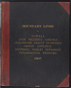 Atlas of the boundaries of the city of Lowell and towns of Ayer, Billerica, Carlisle, Chelmsford, Dracut, Dunstable, Groton, Littleton, Pepperell, Shirley, Tewksbury, Tyngsborough, Westford, Middlesex County