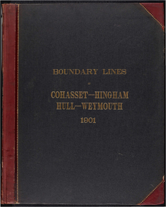 Atlas of the boundaries of the towns of Cohasset - Weymouth, Norfolk County Hingham - Hull, Plymouth County
