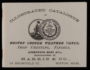 Illustrated catalogue of Boston copper weather vanes, iron cresting, finials, lightning rods, manufactured by Harris & Co., 54 Bromfield Street, Boston, Mass.