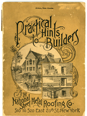 Practical hints to builders and those contemplating building, 4th edition, The National Sheet Metal Roofing Co., 510 to 520 East 20th Street, New York, New York