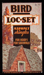 Bird Loc-Set Asphalt Shingles for roofs and sidewalls, Bird & Son, Inc., East Walpole, Mass.