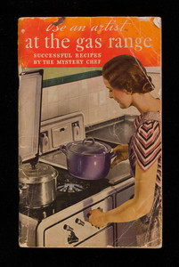 Be an artist at the gas range, a complete cookbook of successful recipes, by the Mystery Chef, Longmans, Green & Co., New York