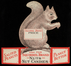 Ask for Squirrel Brand Nuts, Nut Candies, Salted Peanuts, Peanut Butter, Squirrel Brand Co., 10-12 Boardman Street, Cambridge, Mass., undated