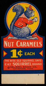 Nut caramels 1 cent each, trade card, Squirrel Brand Co., 10-12 Boardman Street, Cambridge, Mass., undated