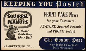 Keeping you posted, front page news for your customers! feature Squirrel Peanuts and profit today! The Boston Post, Boston, Mass., undated