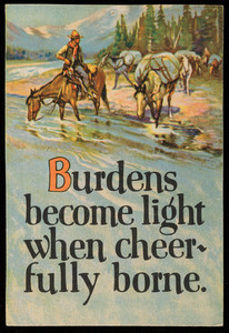 Burdens become light when cheerfully borne, location unknown, undated