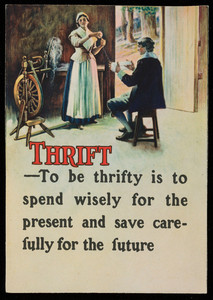 Thrift, to be thrifty is to spend wisely for the present and save carefully for the future, location unknown, undated