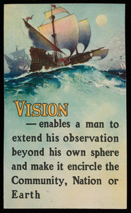 Vision enables a man to extend his observation beyond his own sphere and make it encircle the community, nation or earth, location unknown, undated
