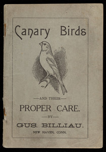 Canary birds and their proper care, by Gus. Billiau, New Haven, Connecticut, undated