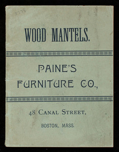 Wood mantels, Paine's Furniture Co., 48 Canal Street, Boston, Mass.