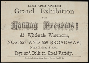 Go to the grand exhibition for holiday presents!, at wholesale warerooms, Nos. 557 and 559 Broadway, near Prince Street, New York, New York, undated
