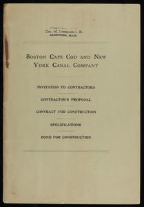 """Boston Cape Cod and New York Canal Company: invitation to contractors, contractor's proposal, contract for construction, specifications, bond for construction"""