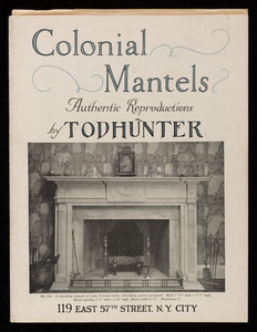 Colonial mantels, authentic reproductions, by Todhunter Inc., 119 East 57th Street, New York, New York