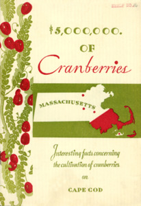 $5,000,000. of Cranberries : interesting facts concerning the cultivation of cranberries on Cape Cod