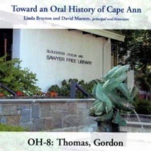 Toward an oral history of Cape Ann : Thomas, Gordon