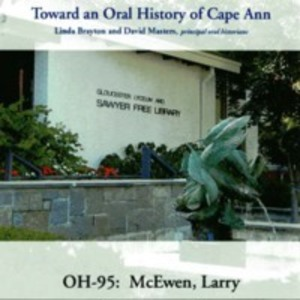 Toward an oral history of Cape Ann : McEwan, Larry