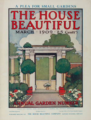 House beautiful, annual garden number, March 1909, The House Beautiful Company, Republic Building, Chicago