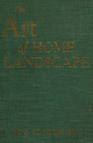 Art of home landscape, by M.E. Bottomley, sketches by George Roth, Jr., A.T. De La Mare Company, Inc., New York, New York