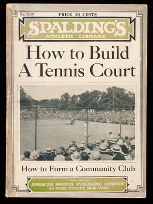 Care and construction of tennis courts, a series of articles by leading authorities, with a special section of suggestions and ideas for organizing community outdoor clubs, including a form of constitution and by-laws, published by American Sports Publishing Company, 45 Rose Street, New York, New York