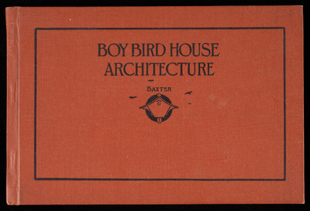 Boy bird house architecture, by Leon H. Baxter, The Bruce Publishing Co., Milwaukee, Wisconsin