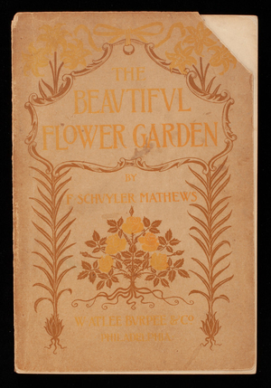 Beautiful flower garden, its treatment with special regard for the picturesque, written and embellished with numerous illustrations by F. Schuyler Mathews, with notes on practical floriculture by A.H. Fewkes, 3rd ed., published by W. Atlee Burpee & Co., Philadelphia, Pennsylvania