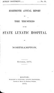 Eighteenth Annual Report of the Trustees of the State Lunatic Hospital at Northampton, October, 1873. Public Document no. 21