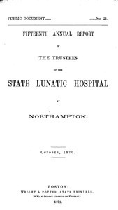 Fifteenth Annual Report of the Trustees of the State Lunatic Hospital at Northampton, October, 1870. Public Document no. 21