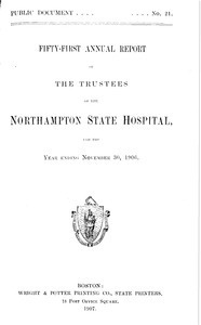 Fifty-first Annual Report of the Trustees of the Northampton State Hospital, for the year ending November 30, 1906. Public Document no. 21
