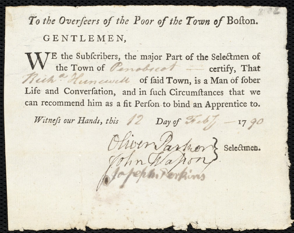 Document of indenture: Servant: Cromwell, Ann. Master: Hun[n]ewell, Richard. Town of Master: Penobscot. Selectmen of the town of Penobscot autograph document signed to the Overseers of the Poor of the town of Boston: Endorsement Certificate for Richard Hunewell.