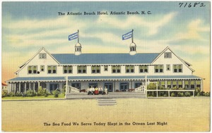The Atlantic Beach Hotel, Atlantic Beach, N. C., the sea food we serve today slept in the ocean last night