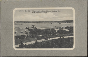 Bird's Eye View Chapoquoit & Snug Harbor, looking E., West Falmouth, Mass.