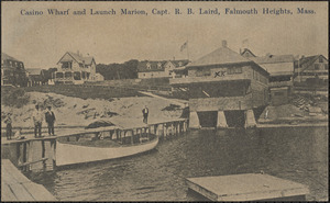 Casino Wharf and Launch Marion, Capt. R. B. Laird, Falmouth Heights, Mass.