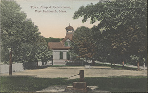 Town Pump & Schoolhouse, West Falmouth, Mass.