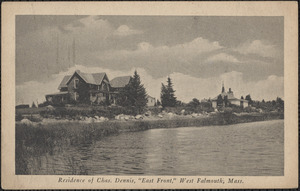 "Residence of Chas. Dennis, ""East Front,"" West Falmouth, Mass."