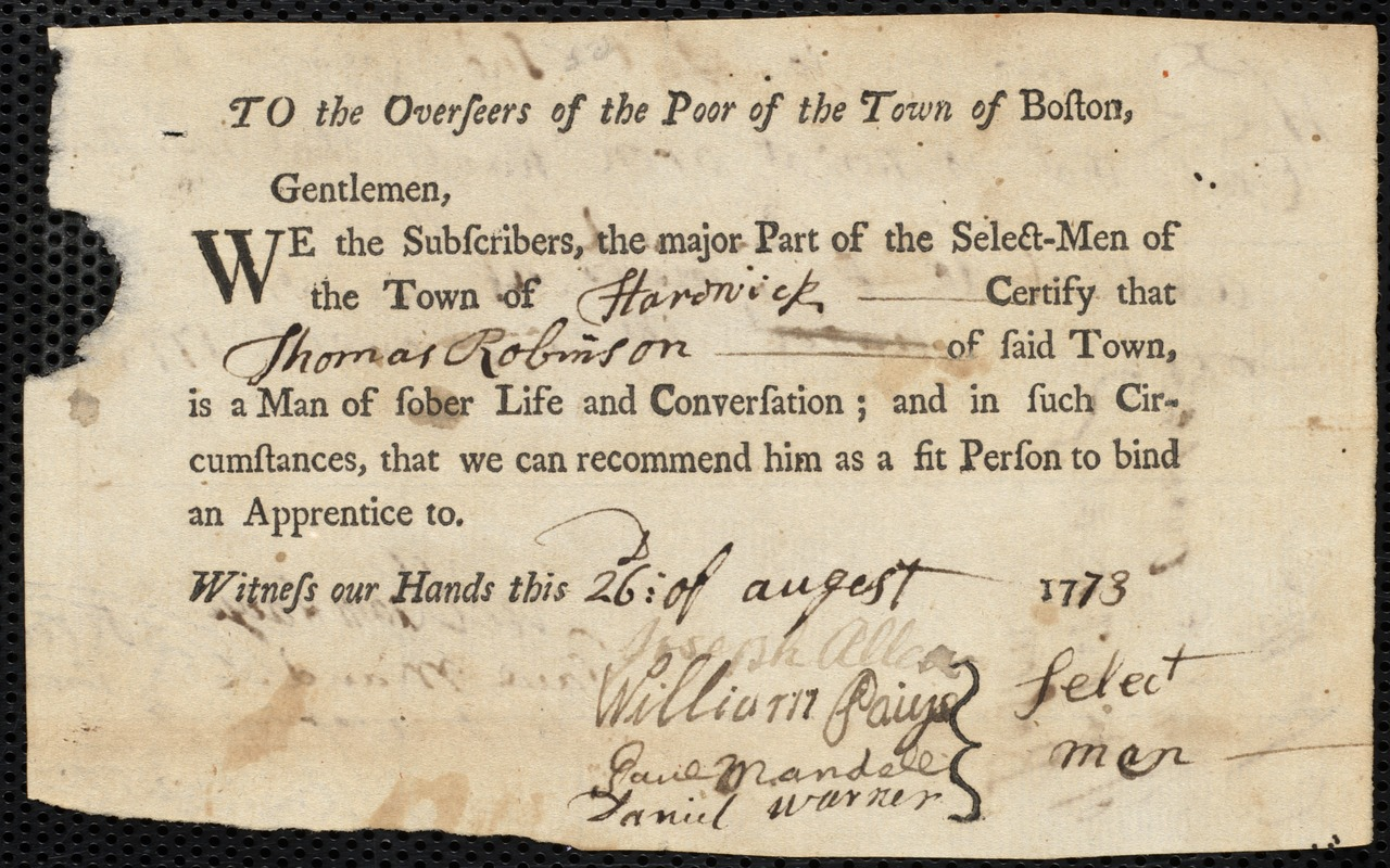 Document of indenture: Servant: Pattin, Sarah. Master: Robinson, Thomas. Town of Master: Hardwick. Selectmen of the town of Hardwick autograph document signed to the Overseers of the Poor of the town of Boston: Endorsement Certificate for Thomas Robinson.