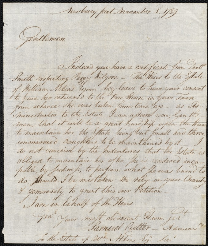 Document of indenture: Servant: Kilgore, Margarett. Master: Atkins, William. Town of Master: Newburyport. Cutler, Samuel, Administrator to the estate of William Atkins autograph letter signed to the Overseers of the Poor of the town of Boston requesting that Margaret Kilgore be returned to the poor house.