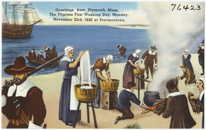 Greetings from Plymouth, Mass., the pilgrim's first washing day, Monday, November 23rd, 1620, at Provincetown
