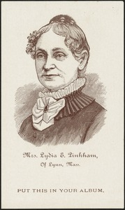 Mrs. Lydia E. Pinkham of Lynn, Mass. Put this in your album.