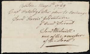 Document of indenture: Servant: Harris, Samuel. Master: Joy, Jesse. Town of Master: Norwich. Whitwell, Sam, Overseer of the Poor of the town of Boston autograph document signed to Capt. Patridge, Boston, request to exchange Indenture of Samuel Harris.
