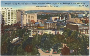 Overlooking Public Square from Wilkes-Barre Deposit & Savings Bank Building, Wilkes-Barre, Pa.