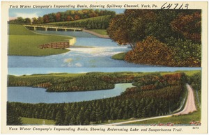 York Water Company's impounding basin, showing spillway channel, York, Pa., York Water Company's impounding basin, showing Reforesting Lake and Susquehanna Trail.